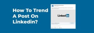 How_To_Trend_A_Post_On_Linkedin_Expertateverything